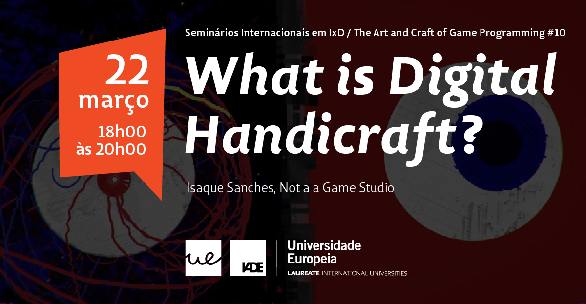 IxD Seminars / The Art and Craft of Game Programming #10 | What is Digital Handicraft?